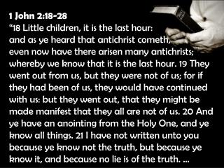 "1 John 2:18-28 ""18 Little children, it is the last hour:  and as ye heard that antichrist cometh,"
