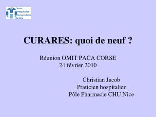 CURARES: quoi de neuf ? Réunion OMIT PACA CORSE 24 février 2010 Christian Jacob