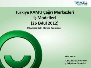 Türkiye KAMU Çağrı Merkezleri  İş Modelleri ( 26 Eylül  2012 )