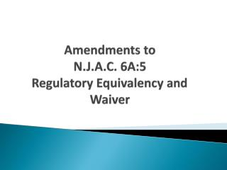 Amendments to  N.J.A.C. 6A:5 Regulatory Equivalency and Waiver