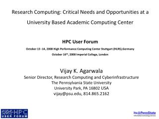 Vijay K. Agarwala Senior Director, Research Computing and Cyberinfrastructure The Pennsylvania State University Universi