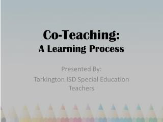 Co-Teaching: A Learning Process