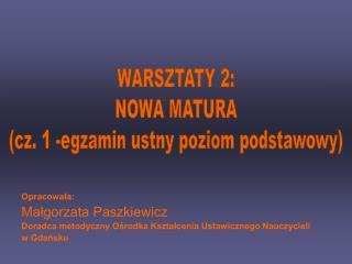 WARSZTATY 2: NOWA MATURA (cz. 1 -egzamin ustny poziom podstawowy)