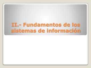II.- Fundamentos de los sistemas de información