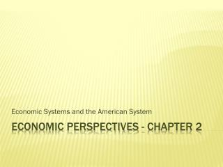 ECONOMIC PERSPECTIVES - CHAPTER 2