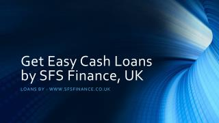 Get  E asy Cash Loans by SFS Finance, UK
