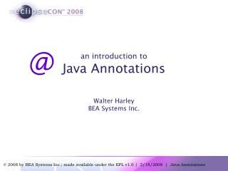 an introduction to Java Annotations Walter Harley BEA Systems Inc.