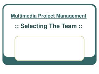 Multimedia Project Management :: Selecting The Team ::