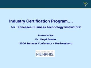 Industry Certification Program….  for Tennessee Business Technology Instructors! Presented by:
