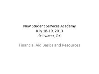 New Student Services Academy July 18-19, 2013 Stillwater, OK