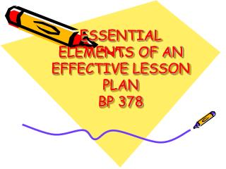 ESSENTIAL ELEMENTS OF AN EFFECTIVE LESSON PLAN BP 378