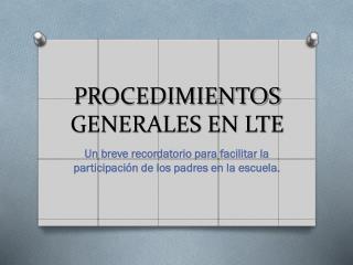 PROCEDIMIENTOS GENERALES EN LTE