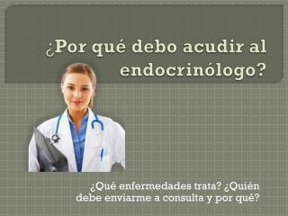 ¿ Por qué debo acudir al endocrinólogo?