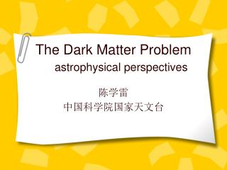 The Dark Matter Problem astrophysical perspectives