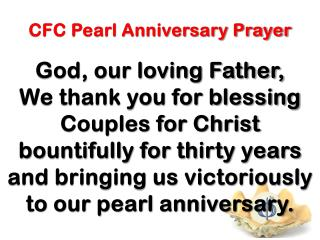 CFC Pearl Anniversary Prayer God, our loving Father,
