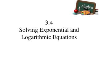 3.4 Solving Exponential and Logarithmic Equations