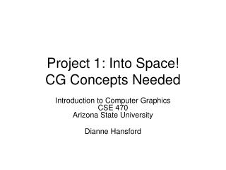 Project 1: Into Space! CG Concepts Needed