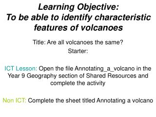 Learning Objective:  To be able to identify characteristic features of volcanoes