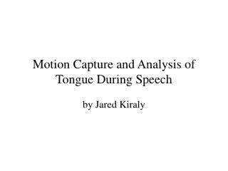 Motion Capture and Analysis of Tongue During Speech