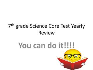 7 th  grade Science Core Test Yearly Review