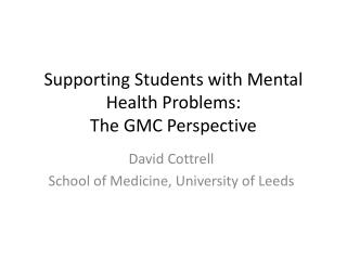 Supporting Students with Mental Health Problems:  The GMC Perspective