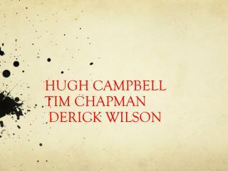 HUGH CAMPBELL TIM CHAPMAN  DERICK WILSON