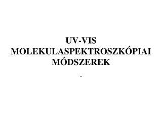 UV-VIS MOLEKULASPEKTROSZKÓPIAI MÓDSZEREK