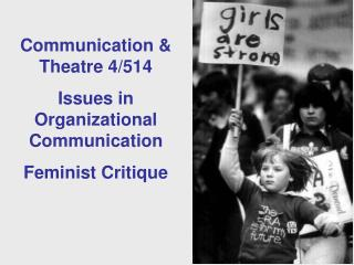 Communication & Theatre 4/514  Issues in Organizational Communication Feminist Critique