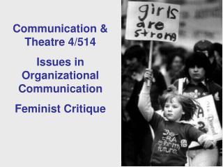 Communication & Theatre 4/514  Issues in Organizational Communication Feminist Critique