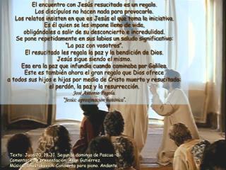 El encuentro con Jesús resucitado es un regalo. Los discípulos no hacen nada para provocarlo.