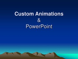 Custom Animations &  PowerPoint