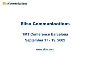 Elisa Communications TMT Conference Barcelona September 17 - 19, 2002 elisa
