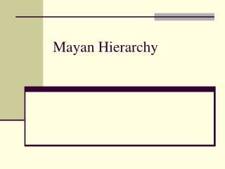 Mayan Hierarchy