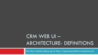 CRM Web UI – Architecture- Definitions