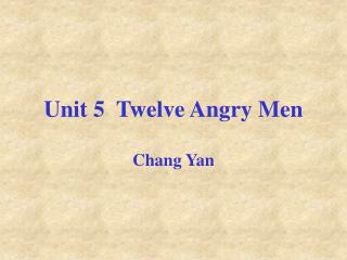 Unit 5  Twelve Angry Men