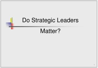 Do Strategic Leaders Matter