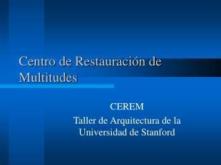 Centro de Restauraci ó n de Multitudes