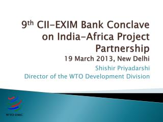 9 th  CII-EXIM Bank Conclave on India-Africa Project Partnership 19 March 2013, New Delhi