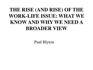 THE RISE (AND RISE) OF THE WORK-LIFE ISSUE: WHAT WE KNOW AND WHY WE NEED A BROADER VIEW