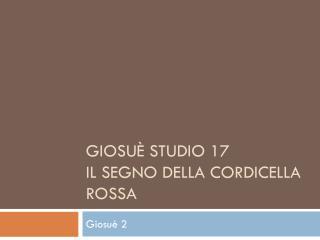 Giosuè Studio 17 Il Segno della cordicella rossa