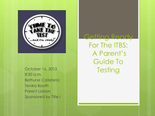Getting Ready  F or  T he ITBS:  A Parent�s Guide To Testing