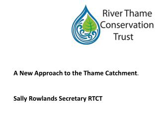 A New Approach to the Thame Catchment . Sally Rowlands Secretary RTCT