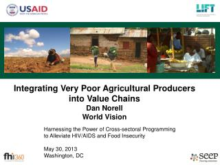 Integrating Very Poor Agricultural Producers into Value Chains Dan Norell World Vision