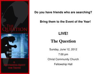 Do you have friends who are searching?      Bring them to the Event of the Year! LIVE!