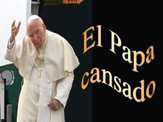 El Papa cansado