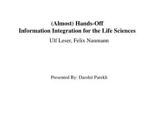 (Almost) Hands-Off  Information Integration for the Life Sciences