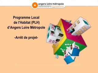Programme Local  de l'Habitat (PLH) d'Angers Loire Métropole -Arrêt de projet-