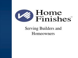 Serving Builders and Homeowners