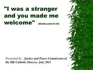 """I was a stranger and you made me welcome"" (Matthew24:34-35)"