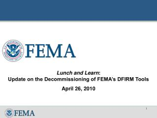 Lunch and Learn : Update on the Decommissioning of FEMA's DFIRM Tools April 26, 2010